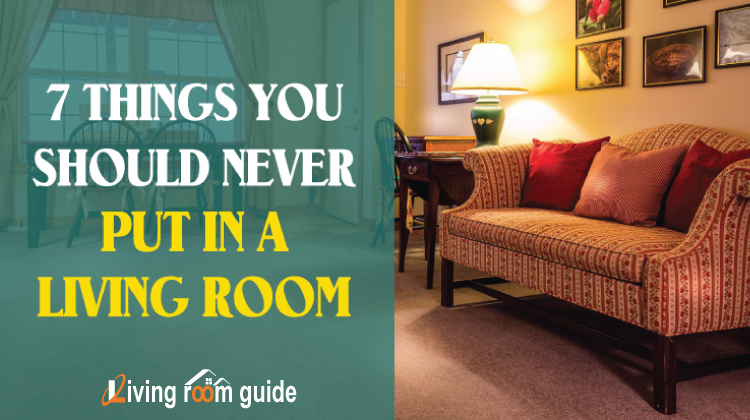7 Things You Should Never Put in a Living Room
