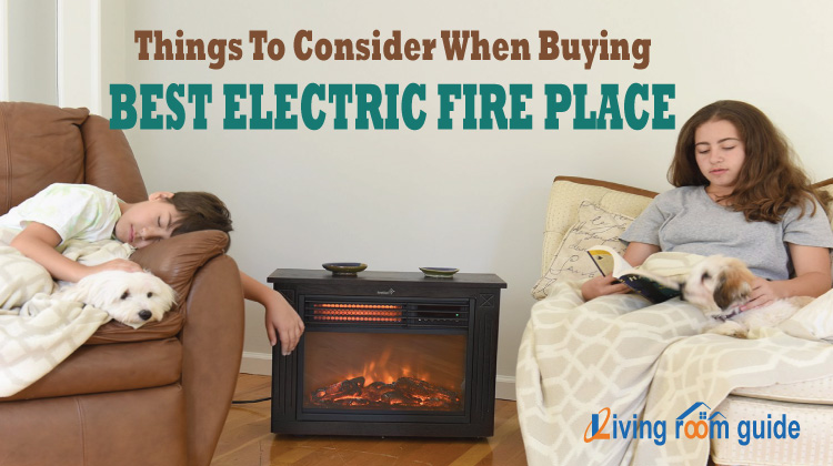 Things To Consider When Buying The Best Electric Fireplace