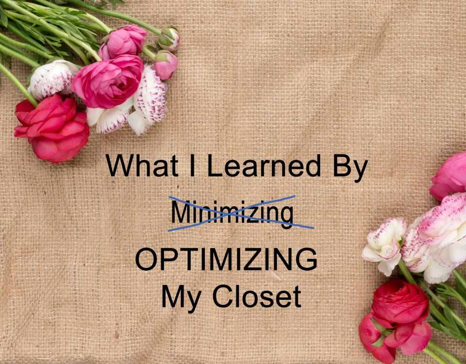 Don't minimize, optimize your closet
