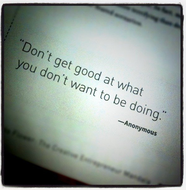 """Don't Get Good At What You Don't Want to Be Doing"""