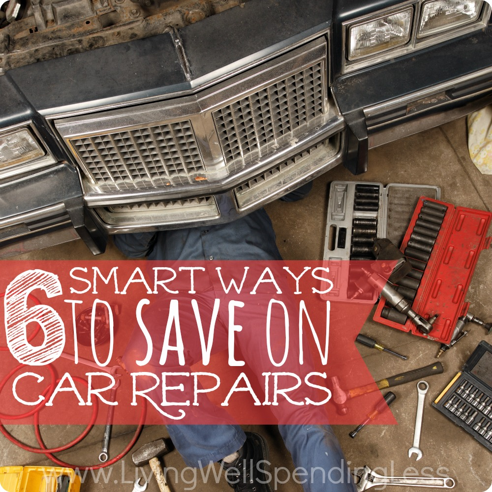 6 Smart Ways To Save On Car Repairs Living Well Spending