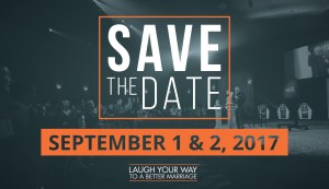 Save The Date - September 1 & 2, 2017: Laugh Your Way To A Better Marriage