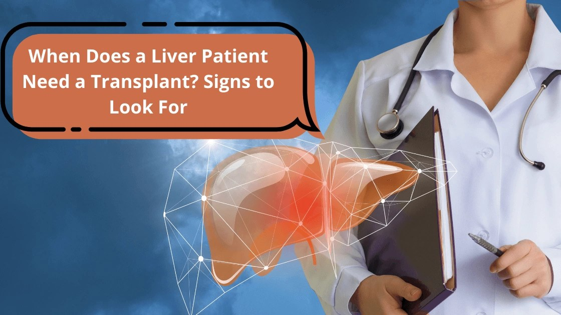 When Does a Liver Patient Need a Transplant? Signs to Look ...