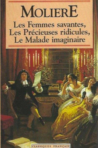 Les femmes savantes, les précieuses ridicules, le malade imaginaire
