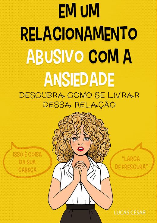 Em um relacionamento abusivo com a ansiedade Lucas César (Livro digital)