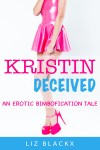 Pre-Release Kristin Deceived - An Erotic Bimbofication Tale