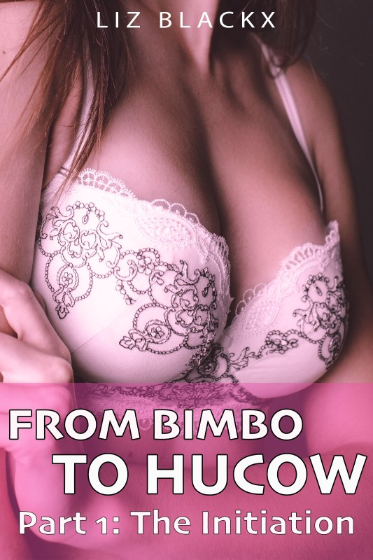 From Bimbo to Hucow – The Initiation