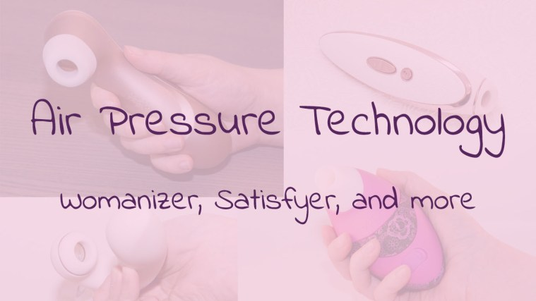 Air Pressure Technology Vibrators  Womanizer and Satisfyer have brought air pleasure technology to the world of sex toys. This innovation is here to stay! Read here why: