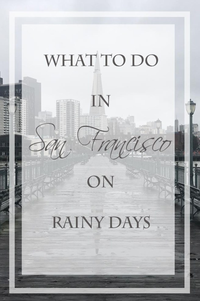 What to do in San Francisco on Rainy Days