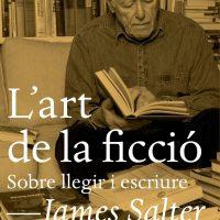 L'art de la ficció: sobre llegir i escriure / James Salter
