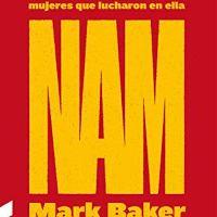 NAM. La guerra de Vietnam en palabras de los hombres y mujeres que lucharon en ella / Mark Baker