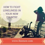 How to fight Loneliness in your new Country, expat problems