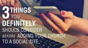 3 Things You Definitely Should Consider Before Adding Your Church to a Social Site