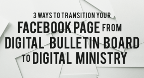 3 Ways to Transition Your Facebook Page From Digital Bulletin Board to Digital Ministry (plus freebies)