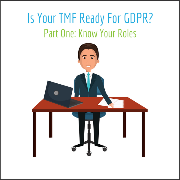 Is Your TMF Ready For GDPR? Part One: Know Your Roles - LMK Clinical Research. LLC