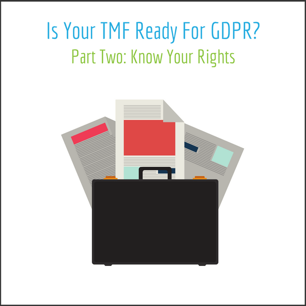 Is Your TMF Ready For GDPR? Part Two: Know Your Rights - LMK Clinical Research. LLC