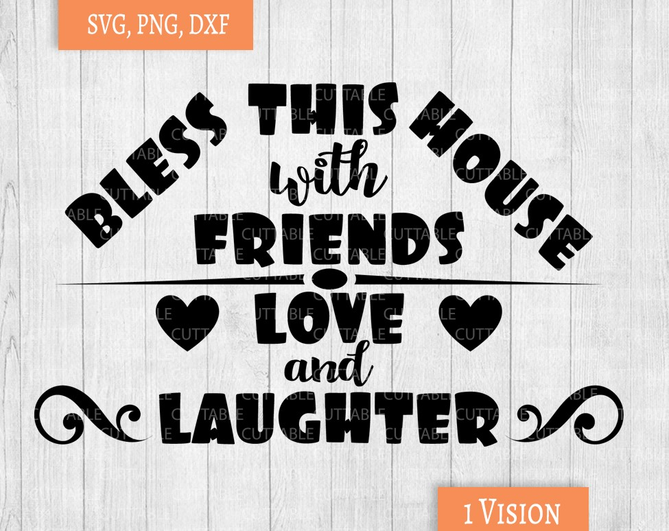 Download Bless this house with friends, love and laughter svg ...