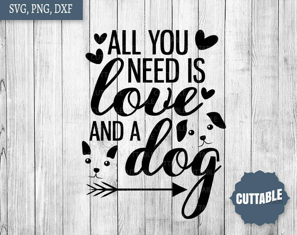 Download Dog quote cut files, All you need is love and a dog SVG ...