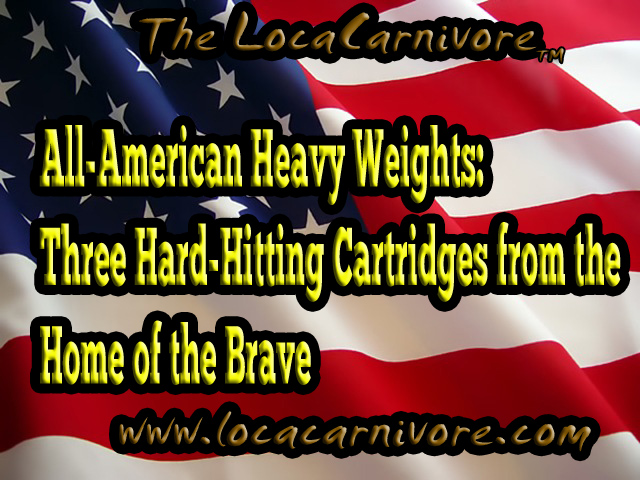 All-American Heavy Weights: Three Hard-Hitting Cartridges from the Home of the Brave