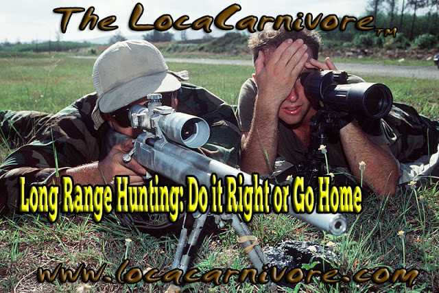Long Range Hunting: Do it Right or Go Home