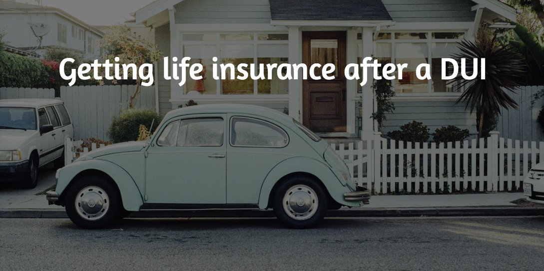 Getting life insurance after a DUI