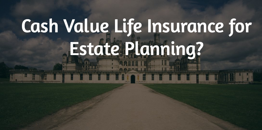 Cash Value Life Insurance for Estate Planning