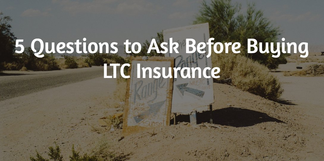 5 Questions to Ask Before Buying LTC Insurance