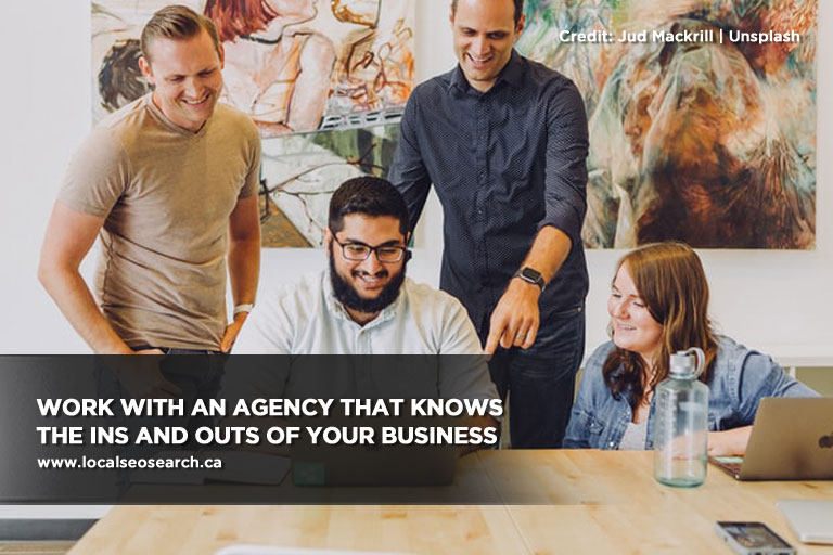 Work with an agency that knows the ins and outs of your business