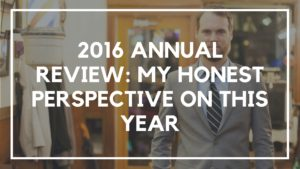 2016 Annual Review- My Honest Perspective on This Year