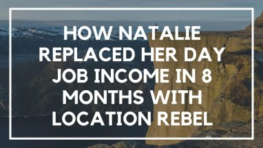 How Natalie Replaced Her Day Job Income in 8 Months With Location Rebel