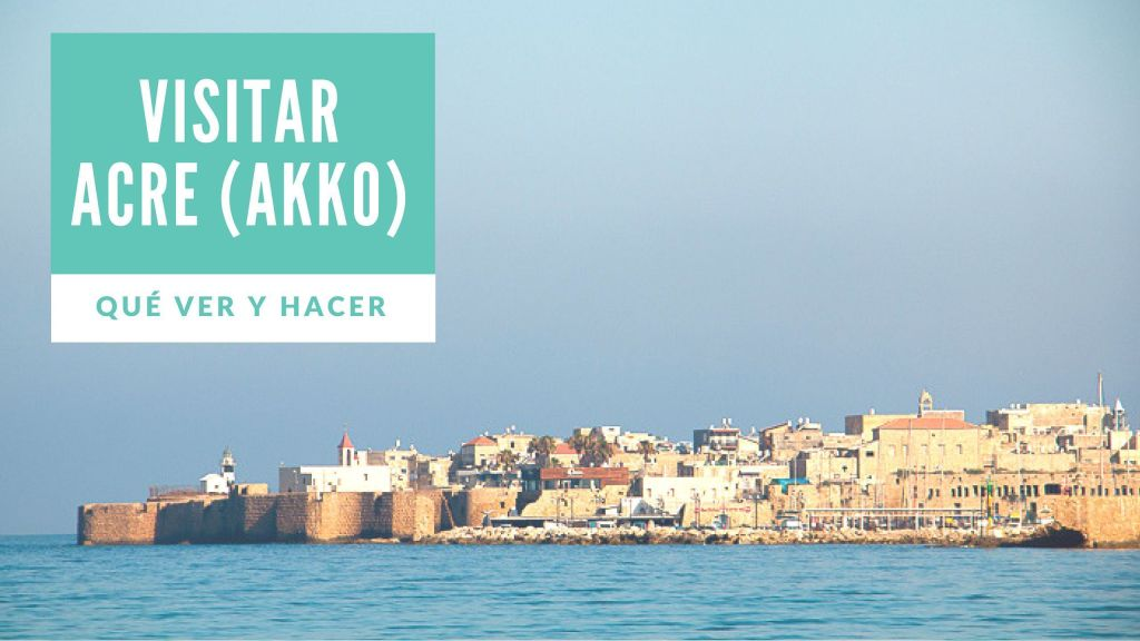 Qué ver y hacer en Acre / Akko