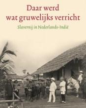 Daar werd wat gruwelijks verricht. Slavernij in Nederlands-Indië
