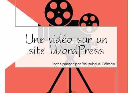 Une vidéo sur un site WordPress sans passer par Youtube ou Viméo