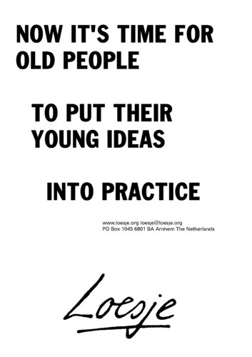 NOW IT'S TIME FOR OLD PEOPLE / TO PUT THEIR YOUNG IDEAS