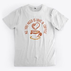 All You Need Is Love And Coffee t-shirt