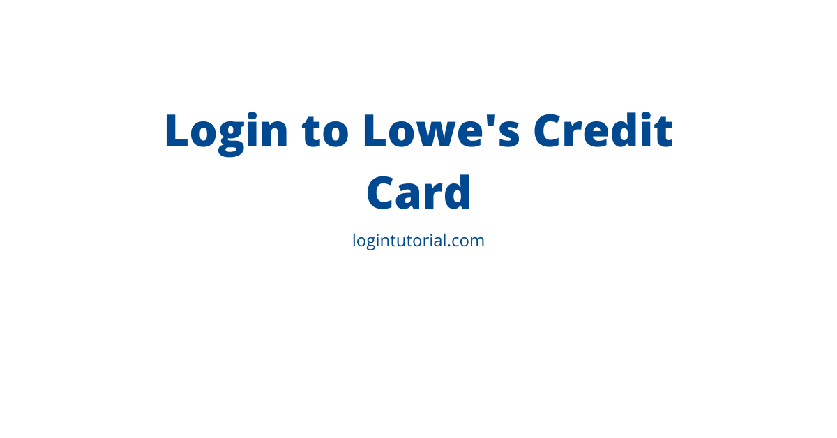 How to Login to Lowe's Credit Card
