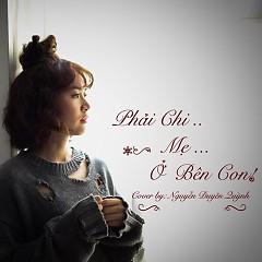 lời bài hát phải chi mẹ ở bên con, nhạc sĩ Vũ Đặng Quốc Việt, ca sĩ Nguyễn Duyên Quỳnh