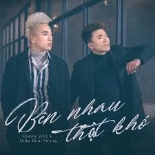 lời bài hát bên nhau thật khó, ca sĩ Châu Khải Phong, Khang Việt, nhạc sĩ Thanh Hưng Idol