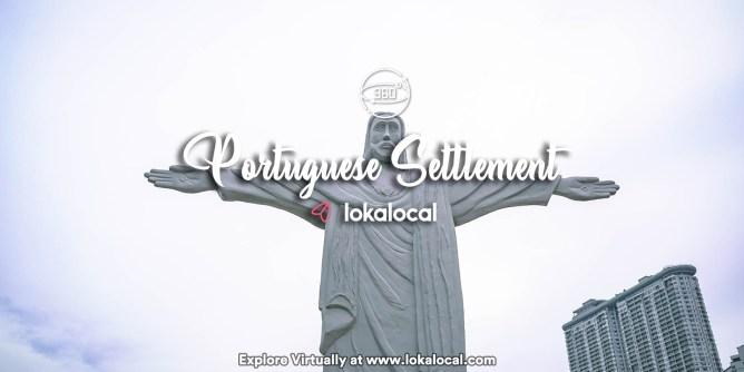 Ultimate Virtual Tours in Malaysia - Portuguese Settlement -www.lokalocal.com