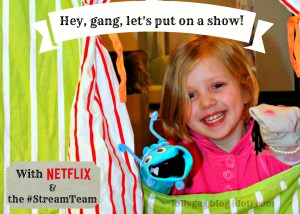 Hey, gang, let's put on a show! (With Netflix & the #StreamTeam)