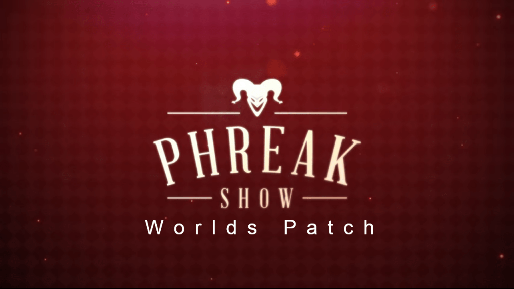 Phreak Show – Expected Pick Worlds Patch 2019