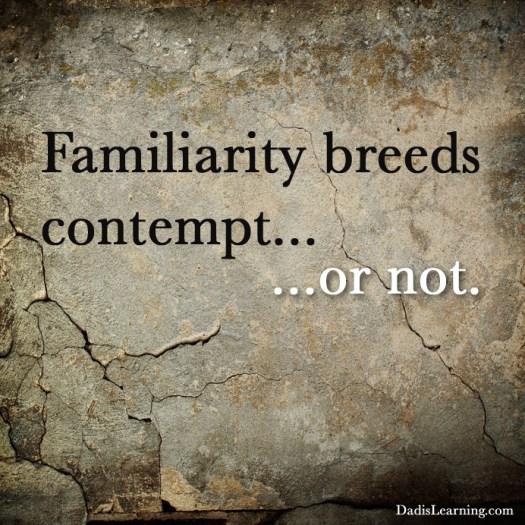 familiarity-breeds-contempt