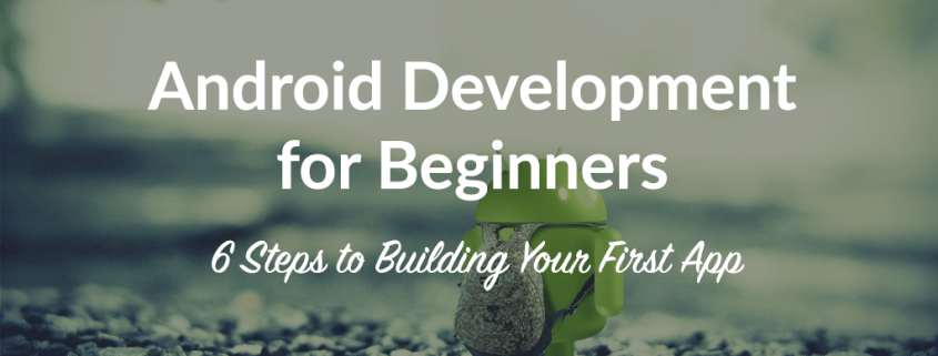 Android Development for Beginners 6 steps to building your first app