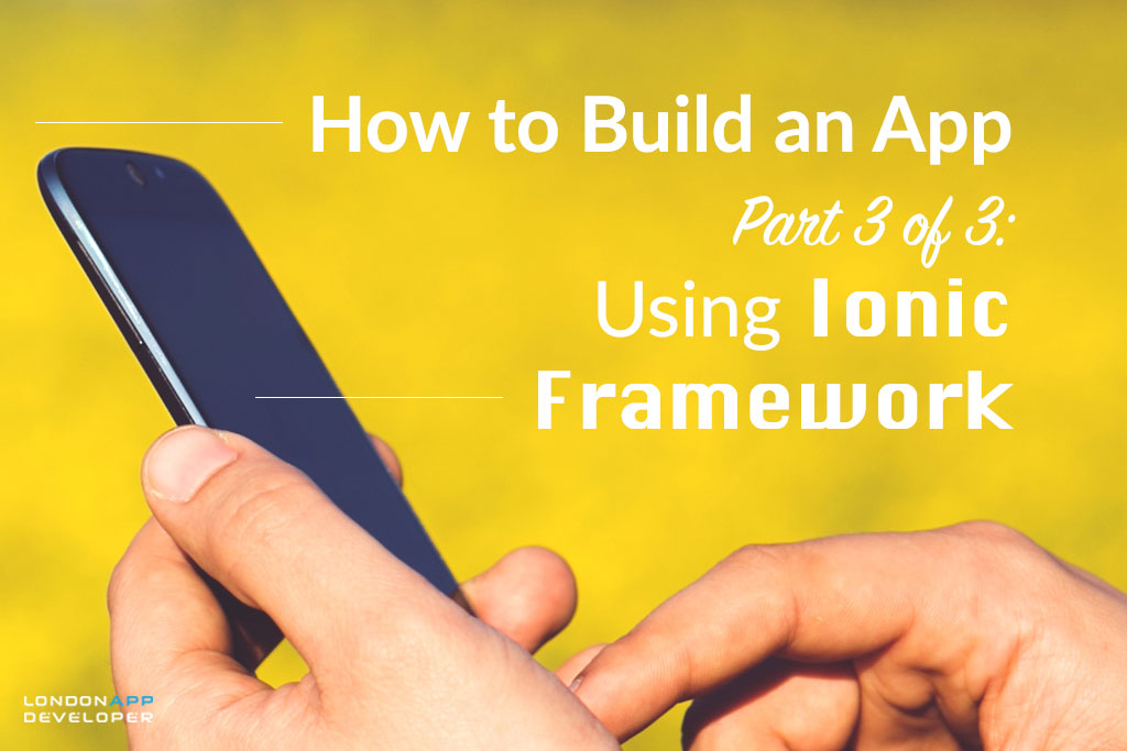 How to Build an App Part 3 of 3: Using Ionic Framework