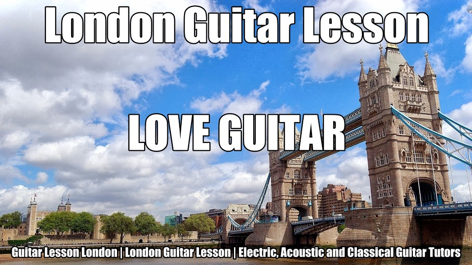 Guitar Lesson London | London Guitar Lesson | Electric, Acoustic and Classical Guitar Tutor