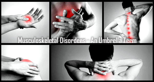Musculoskeletal Disorders – An Umbrella Term