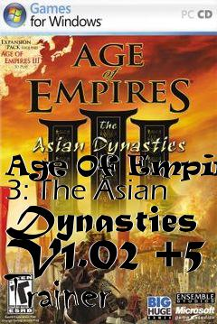 Age Of Empires 3: The Asian Dynasties V1.02 +5 Trainer free download : LoneBullet