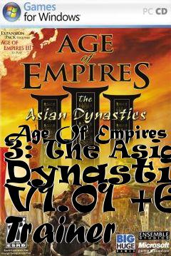 Age Of Empires 3: The Asian Dynasties V1.01 +6 Trainer free download : LoneBullet
