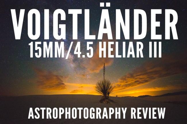 Voigtlander 15mm Heliar III Astrophotography Review