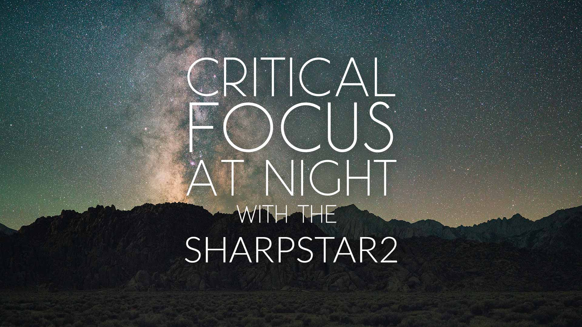 Critical Focus at Night with the SharpStar2